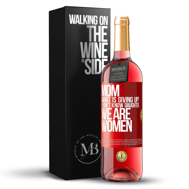 24,95 € Free Shipping   Rosé Wine ROSÉ Edition Mom, what is giving up? I don't know daughter, we are women Red Label. Customizable label Young wine Harvest 2020 Tempranillo