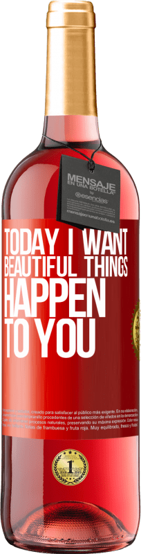 24,95 € Free Shipping   Rosé Wine ROSÉ Edition Today I want beautiful things to happen to you Red Label. Customizable label Young wine Harvest 2020 Tempranillo