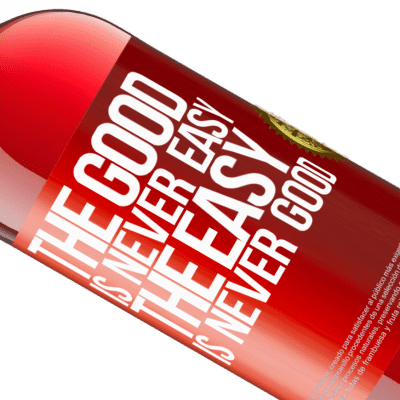 Unique & Personal Expressions. «The good is never easy. The easy is never good» ROSÉ Edition