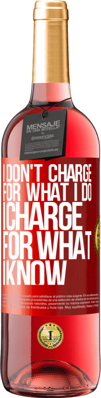 24,95 € Free Shipping | Rosé Wine ROSÉ Edition I don't charge for what I do, I charge for what I know Red Label. Customizable label Young wine Harvest 2020 Tempranillo
