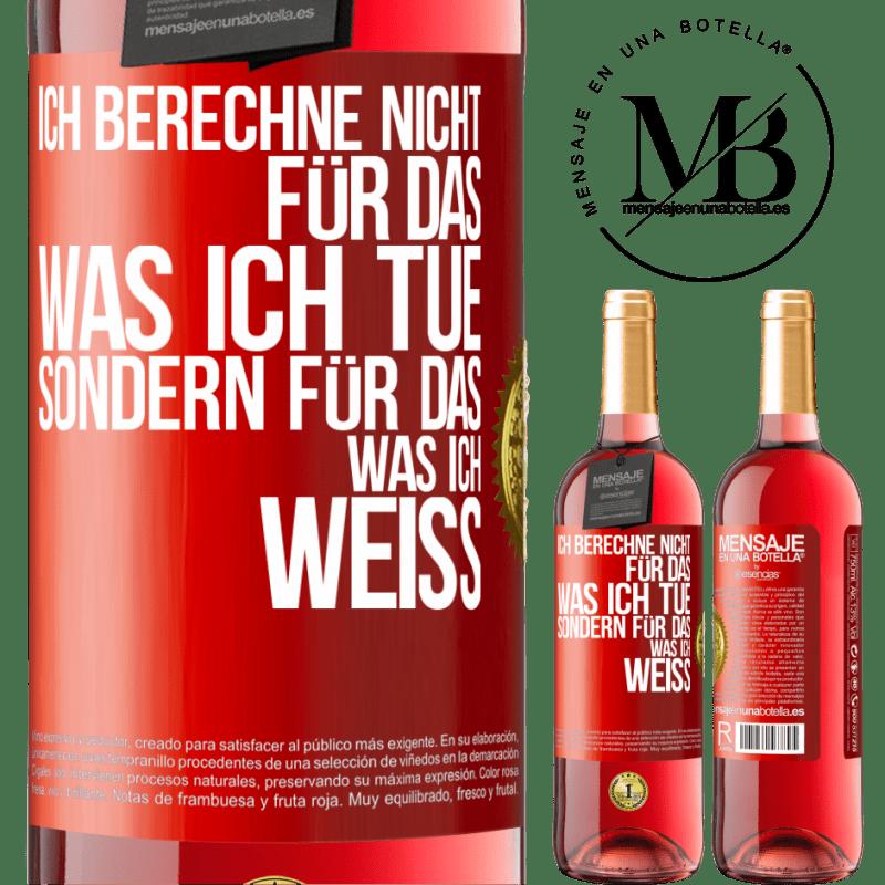 24,95 € Kostenloser Versand | Roséwein ROSÉ Ausgabe Ich berechne nicht für das, was ich tue, sondern für das, was ich weiß Rote Markierung. Anpassbares Etikett Junger Wein Ernte 2020 Tempranillo
