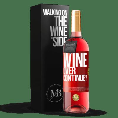 «Wine over. Continue?» ROSÉ Edition