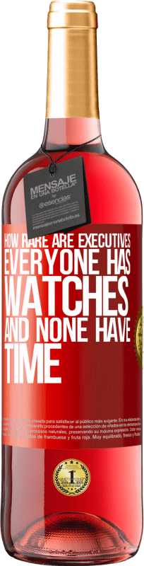 24,95 € Free Shipping   Rosé Wine ROSÉ Edition How rare are executives. Everyone has watches and none have time Red Label. Customizable label Young wine Harvest 2020 Tempranillo