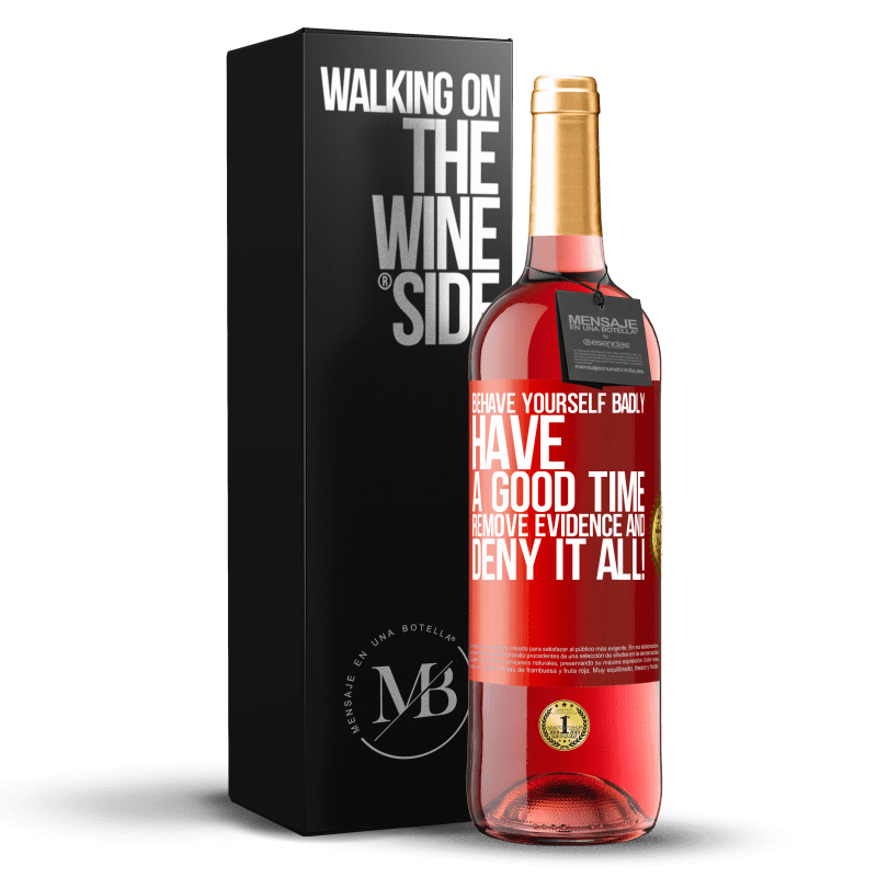 24,95 € Free Shipping | Rosé Wine ROSÉ Edition Behave yourself badly. Have a good time. Remove evidence and ... Deny it all! Red Label. Customizable label Young wine Harvest 2020 Tempranillo