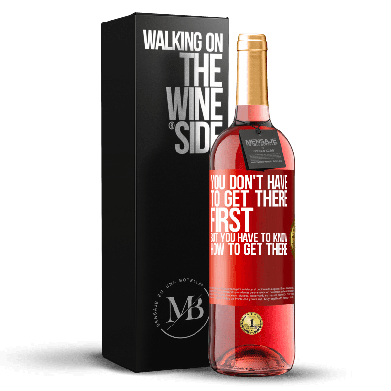 24,95 € Free Shipping   Rosé Wine ROSÉ Edition You don't have to get there first, but you have to know how to get there Red Label. Customizable label Young wine Harvest 2020 Tempranillo