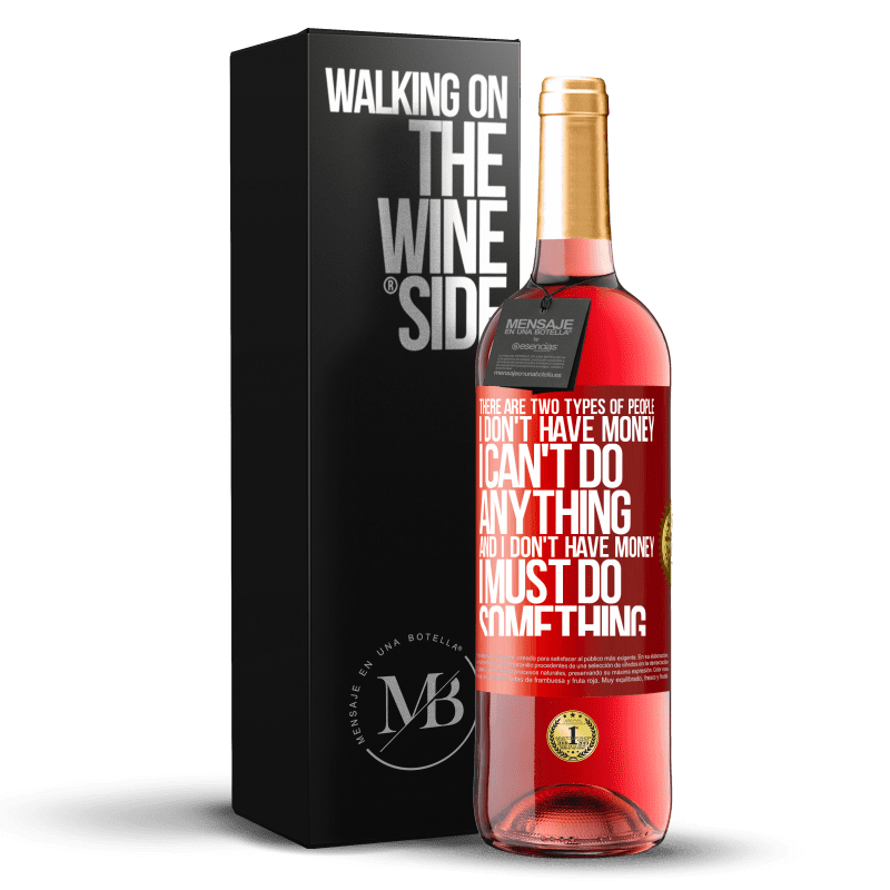 24,95 € Free Shipping | Rosé Wine ROSÉ Edition There are two types of people. I don't have money, I can't do anything and I don't have money, I must do something Red Label. Customizable label Young wine Harvest 2020 Tempranillo