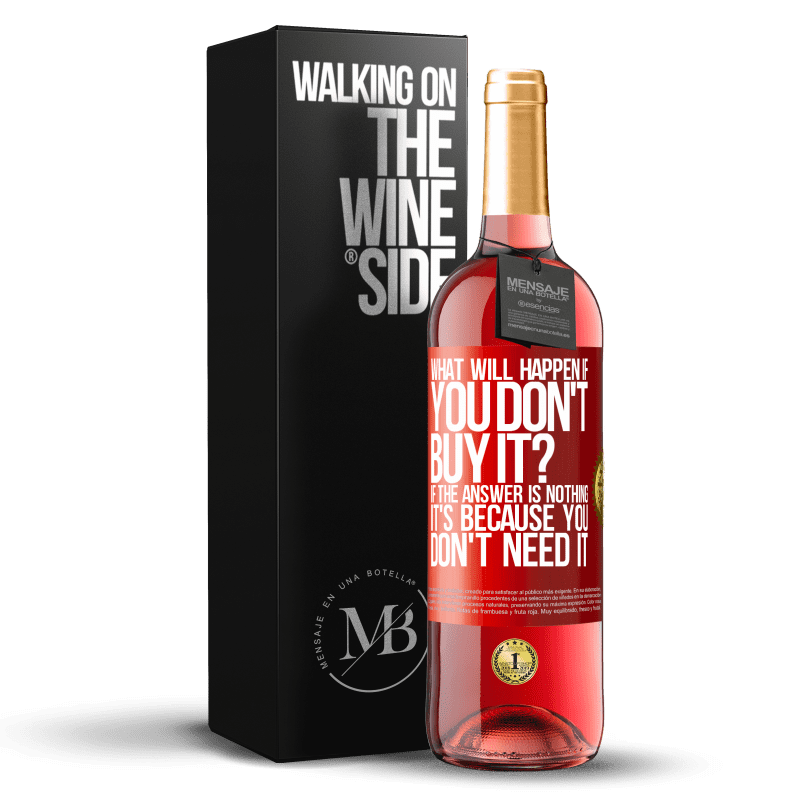 24,95 € Free Shipping | Rosé Wine ROSÉ Edition what will happen if you don't buy it? If the answer is nothing, it's because you don't need it Red Label. Customizable label Young wine Harvest 2020 Tempranillo