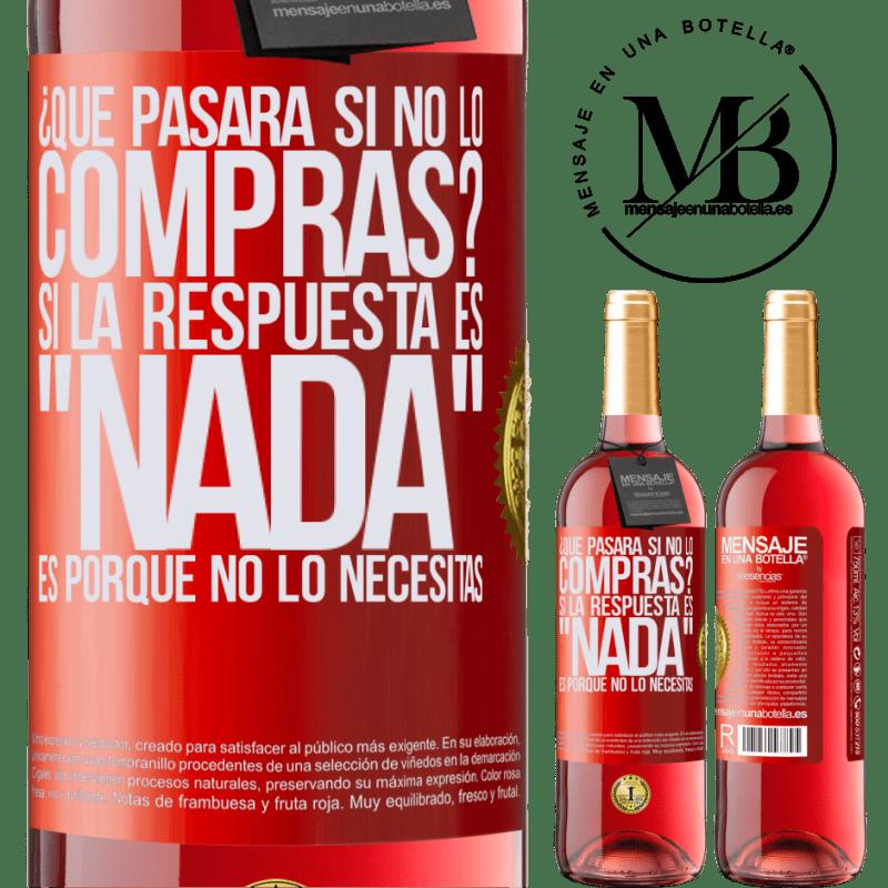 24,95 € Envoi gratuit   Vin rosé Édition ROSÉ que se passera-t-il si vous ne l'achetez pas? Si la réponse est rien, c'est parce que vous n'en avez pas besoin Étiquette Rouge. Étiquette personnalisable Vin jeune Récolte 2020 Tempranillo
