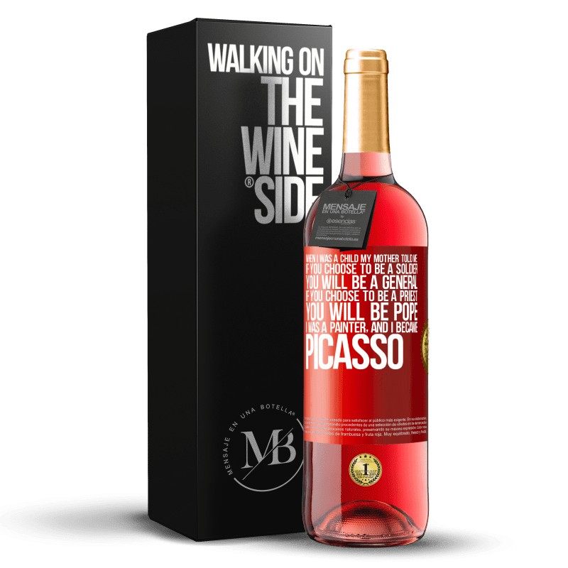 24,95 € Free Shipping | Rosé Wine ROSÉ Edition When I was a child my mother told me: if you choose to be a soldier, you will be a general If you choose to be a priest, you Red Label. Customizable label Young wine Harvest 2020 Tempranillo