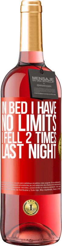 24,95 € Free Shipping   Rosé Wine ROSÉ Edition In bed I have no limits. I fell 2 times last night Red Label. Customizable label Young wine Harvest 2020 Tempranillo