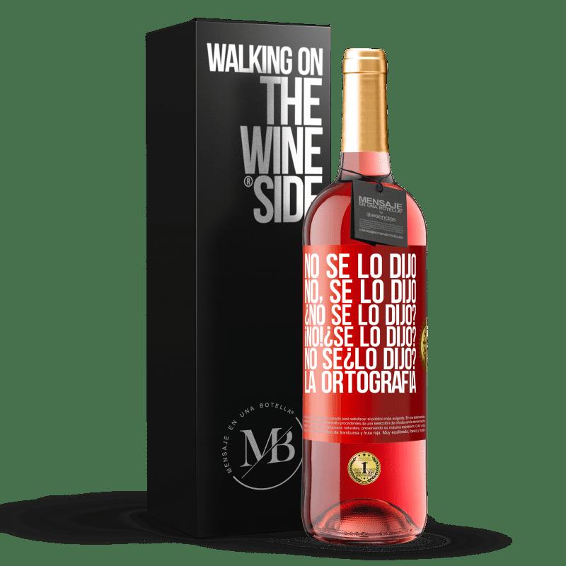 24,95 € Free Shipping | Rosé Wine ROSÉ Edition No se lo dijo. No, se lo dijo. ¿No se lo dijo? ¡No! ¿Se lo dijo? No sé ¿lo dijo? La ortografía Red Label. Customizable label Young wine Harvest 2020 Tempranillo
