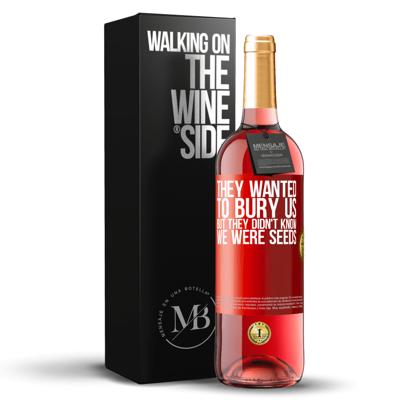 24,95 € Free Shipping | Rosé Wine ROSÉ Edition They wanted to bury us. But they didn't know we were seeds Red Label. Customizable label Young wine Harvest 2020 Tempranillo