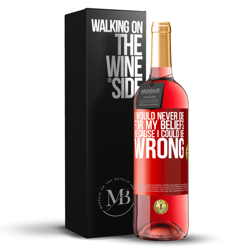 24,95 € Free Shipping | Rosé Wine ROSÉ Edition I would never die for my beliefs because I could be wrong Red Label. Customizable label Young wine Harvest 2020 Tempranillo