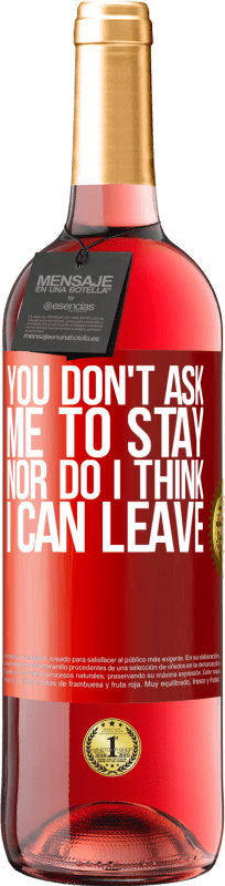 24,95 € Free Shipping   Rosé Wine ROSÉ Edition You don't ask me to stay, nor do I think I can leave Red Label. Customizable label Young wine Harvest 2020 Tempranillo