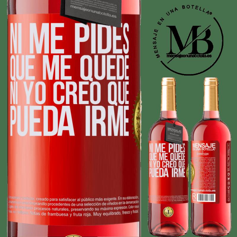 24,95 € Envoi gratuit   Vin rosé Édition ROSÉ Tu ne me demandes pas de rester, je ne pense pas pouvoir partir Étiquette Rouge. Étiquette personnalisable Vin jeune Récolte 2020 Tempranillo