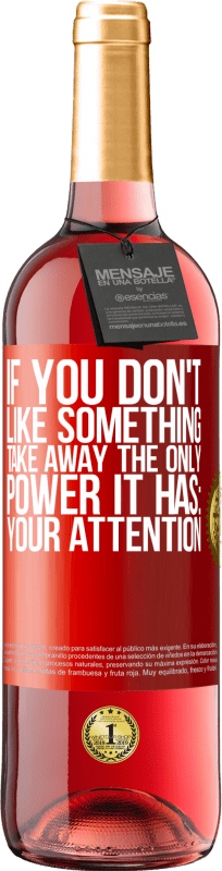 24,95 € Free Shipping   Rosé Wine ROSÉ Edition If you don't like something, take away the only power it has: your attention Red Label. Customizable label Young wine Harvest 2020 Tempranillo