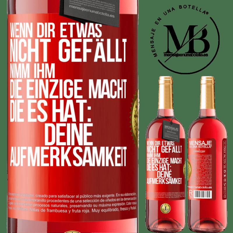 24,95 € Kostenloser Versand   Roséwein ROSÉ Ausgabe Wenn Sie etwas nicht mögen, nehmen Sie die einzige Macht, die es hat: Ihre Aufmerksamkeit Rote Markierung. Anpassbares Etikett Junger Wein Ernte 2020 Tempranillo