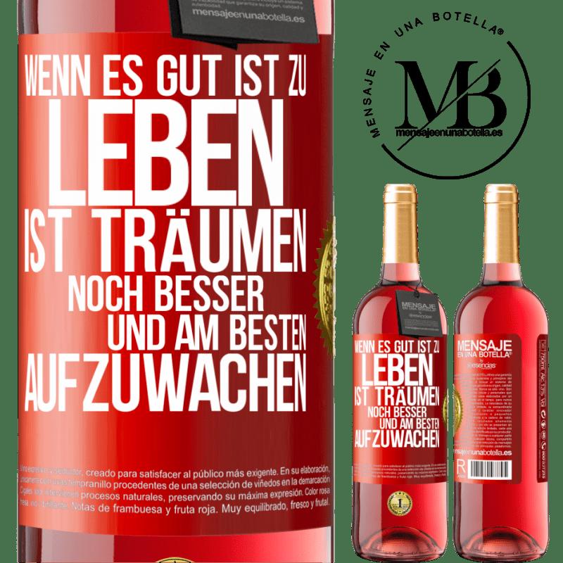 24,95 € Kostenloser Versand | Roséwein ROSÉ Ausgabe Wenn es gut ist zu leben, ist es immer noch besser zu träumen und am besten aufzuwachen Rote Markierung. Anpassbares Etikett Junger Wein Ernte 2020 Tempranillo