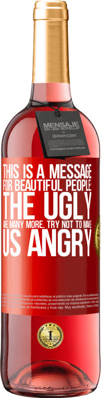 24,95 € Free Shipping | Rosé Wine ROSÉ Edition This is a message for beautiful people: the ugly are many more. Try not to make us angry Red Label. Customizable label Young wine Harvest 2020 Tempranillo