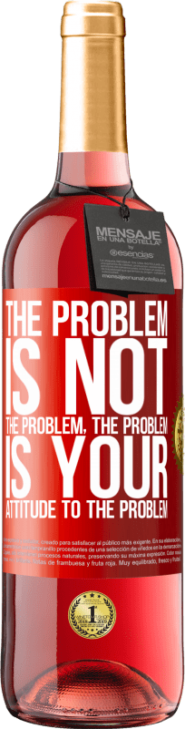24,95 € Free Shipping | Rosé Wine ROSÉ Edition The problem is not the problem. The problem is your attitude to the problem Red Label. Customizable label Young wine Harvest 2020 Tempranillo