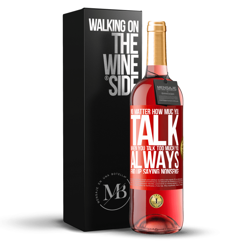 24,95 € Free Shipping   Rosé Wine ROSÉ Edition No matter how much you talk, when you talk too much, you always end up saying nonsense Red Label. Customizable label Young wine Harvest 2020 Tempranillo