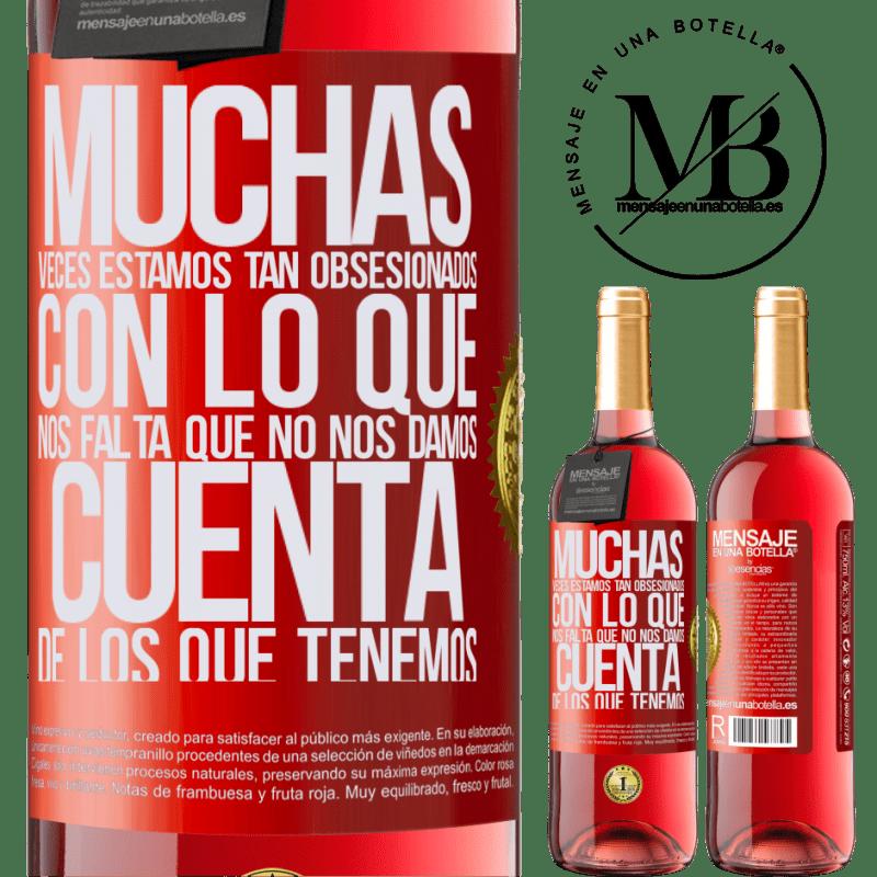 24,95 € Envoi gratuit   Vin rosé Édition ROSÉ Plusieurs fois, nous sommes tellement obsédés par ce qui nous manque, nous ne réalisons pas ce que nous avons Étiquette Rouge. Étiquette personnalisable Vin jeune Récolte 2020 Tempranillo