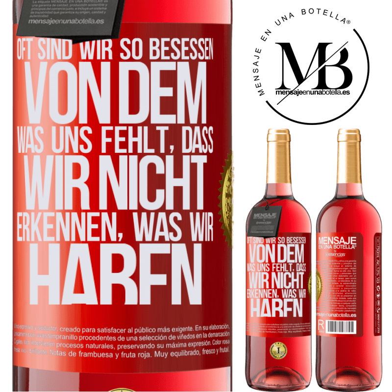 24,95 € Kostenloser Versand | Roséwein ROSÉ Ausgabe Oft sind wir so besessen von dem, was uns fehlt, dass wir nicht erkennen, was wir haben Rote Markierung. Anpassbares Etikett Junger Wein Ernte 2020 Tempranillo