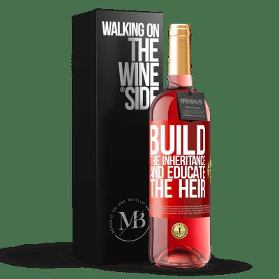 «Build the inheritance and educate the heir» ROSÉ Edition