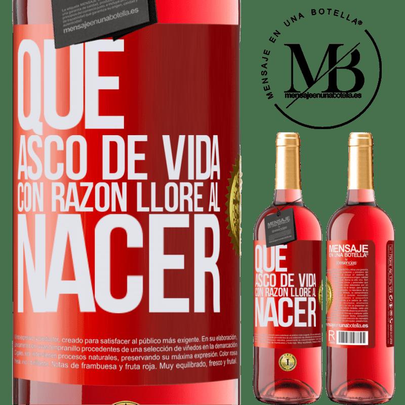 24,95 € Envoi gratuit   Vin rosé Édition ROSÉ Quelle dégoût de la vie, j'ai pleuré à juste titre à la naissance Étiquette Rouge. Étiquette personnalisable Vin jeune Récolte 2020 Tempranillo
