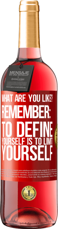 24,95 € Free Shipping   Rosé Wine ROSÉ Edition what are you like? Remember: To define yourself is to limit yourself Red Label. Customizable label Young wine Harvest 2020 Tempranillo