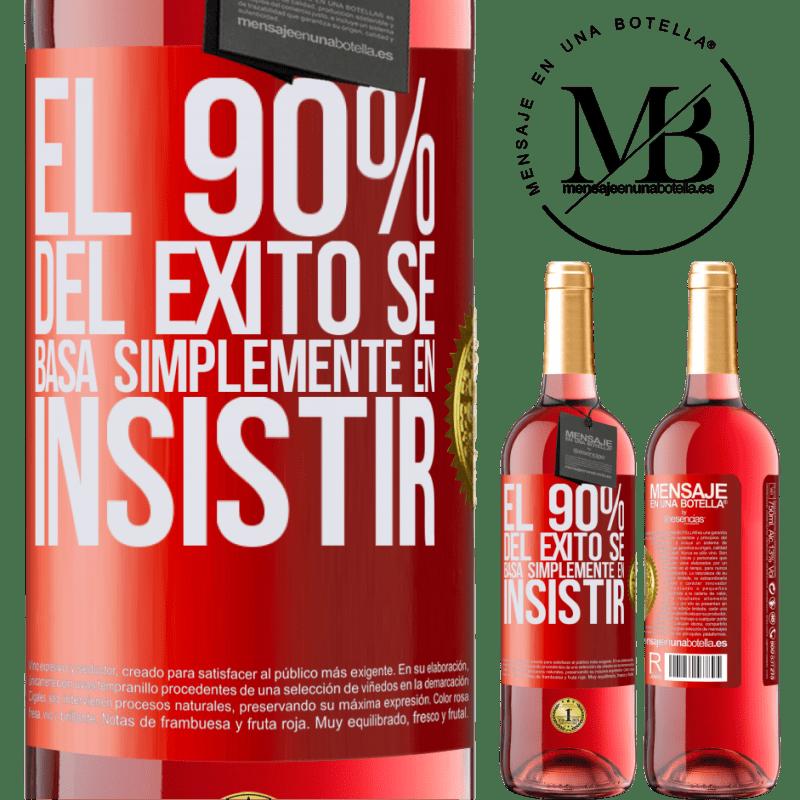 24,95 € Envoi gratuit | Vin rosé Édition ROSÉ 90% du succès repose simplement sur l'insistance Étiquette Rouge. Étiquette personnalisable Vin jeune Récolte 2020 Tempranillo