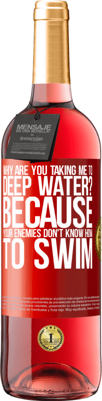 24,95 € Free Shipping   Rosé Wine ROSÉ Edition why are you taking me to deep water? Because your enemies don't know how to swim Red Label. Customizable label Young wine Harvest 2020 Tempranillo