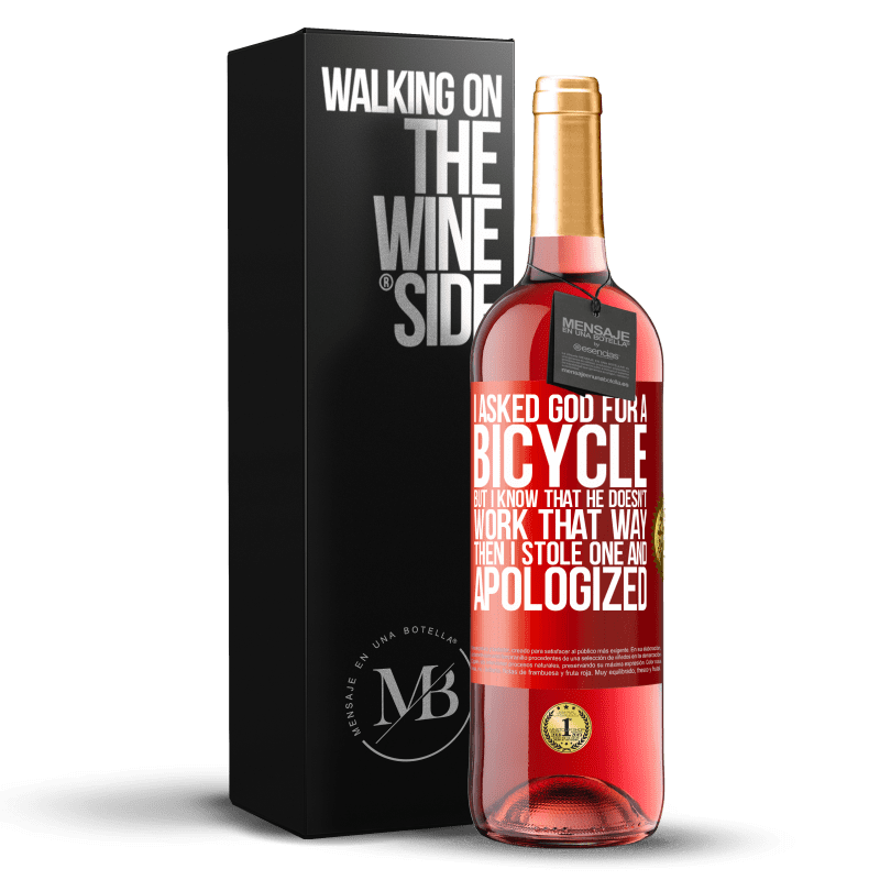 24,95 € Free Shipping | Rosé Wine ROSÉ Edition I asked God for a bicycle, but I know that He doesn't work that way. Then I stole one, and apologized Red Label. Customizable label Young wine Harvest 2020 Tempranillo