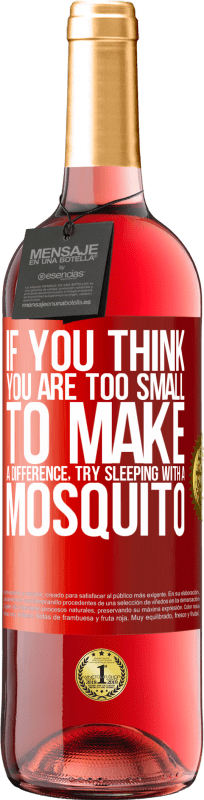 24,95 € Free Shipping   Rosé Wine ROSÉ Edition If you think you are too small to make a difference, try sleeping with a mosquito Red Label. Customizable label Young wine Harvest 2020 Tempranillo