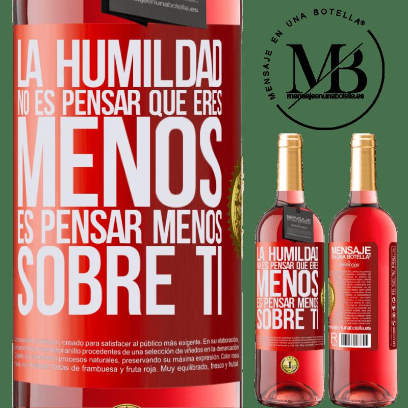 24,95 € Envoi gratuit   Vin rosé Édition ROSÉ L'humilité ne signifie pas que vous êtes moins, elle pense moins à vous Étiquette Rouge. Étiquette personnalisable Vin jeune Récolte 2020 Tempranillo