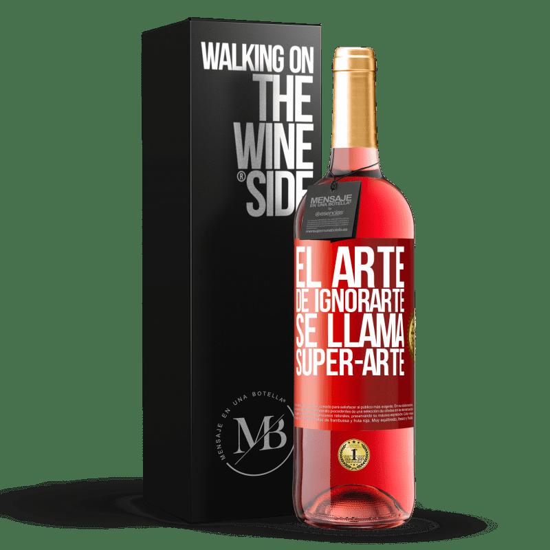 24,95 € Free Shipping   Rosé Wine ROSÉ Edition El arte de ignorarte se llama Super-arte Red Label. Customizable label Young wine Harvest 2020 Tempranillo