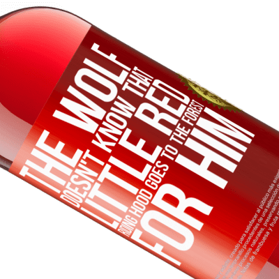 Unique & Personal Expressions. «He does not know the wolf that little red riding hood goes to the forest for him» ROSÉ Edition