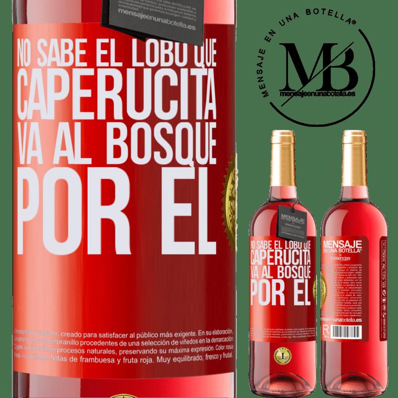 24,95 € Envoi gratuit | Vin rosé Édition ROSÉ Il ne connaît pas le loup que le petit chaperon rouge va dans la forêt pour lui Étiquette Rouge. Étiquette personnalisable Vin jeune Récolte 2020 Tempranillo