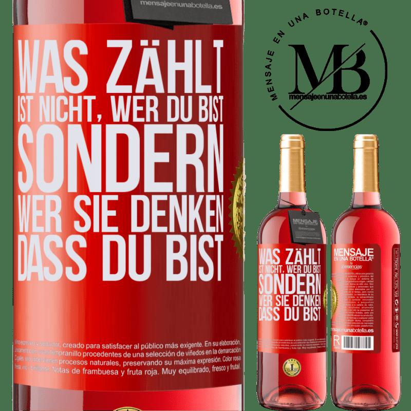 24,95 € Kostenloser Versand | Roséwein ROSÉ Ausgabe Was zählt, ist nicht, wer du bist, sondern wer sie denken, dass du bist Rote Markierung. Anpassbares Etikett Junger Wein Ernte 2020 Tempranillo