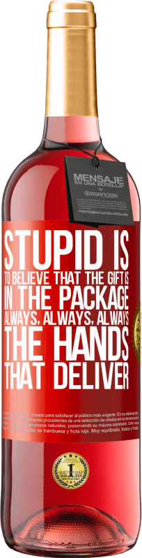 24,95 € Free Shipping   Rosé Wine ROSÉ Edition Stupid is to believe that the gift is in the package. Always, always, always the hands that deliver Red Label. Customizable label Young wine Harvest 2020 Tempranillo