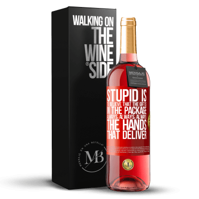 «Stupid is to believe that the gift is in the package. Always, always, always the hands that deliver» ROSÉ Edition