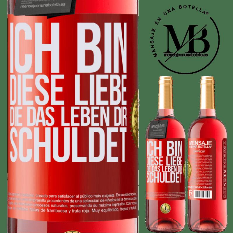 24,95 € Kostenloser Versand | Roséwein ROSÉ Ausgabe Ich bin diese Liebe, die das Leben dir schuldet Rote Markierung. Anpassbares Etikett Junger Wein Ernte 2020 Tempranillo