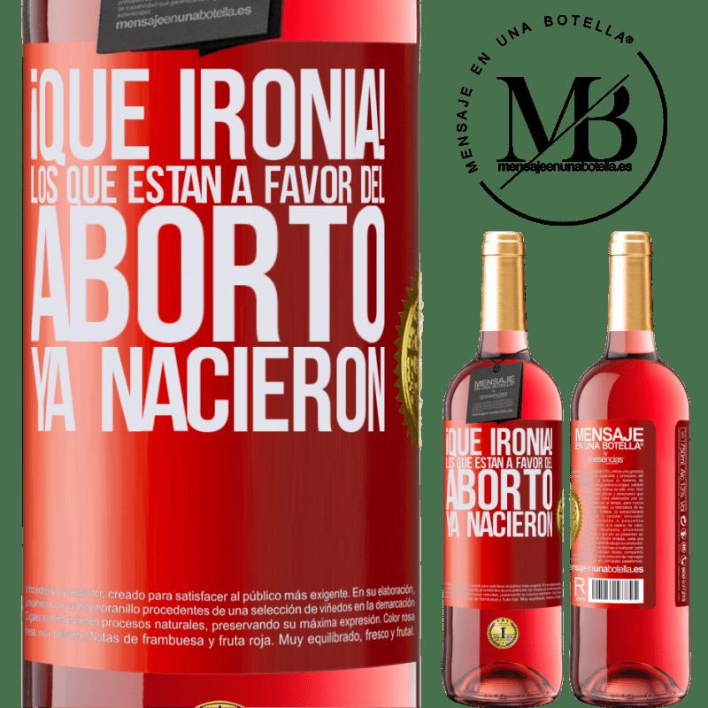 24,95 € Envoi gratuit | Vin rosé Édition ROSÉ Quelle ironie! Ceux qui sont en faveur de l'avortement sont déjà nés Étiquette Rouge. Étiquette personnalisable Vin jeune Récolte 2020 Tempranillo