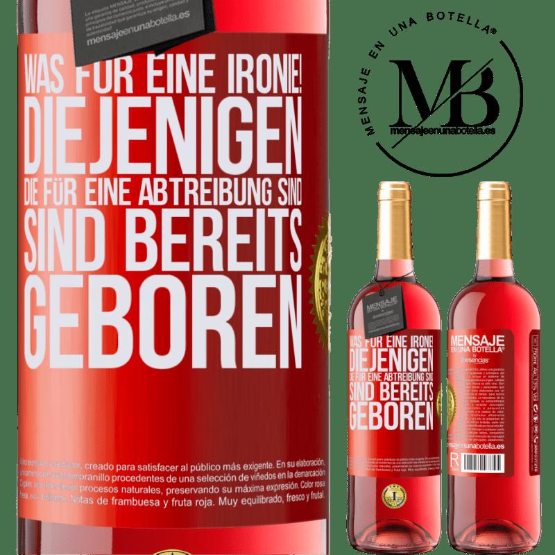 24,95 € Kostenloser Versand   Roséwein ROSÉ Ausgabe Was für eine Ironie! Diejenigen, die für eine Abtreibung sind, sind bereits geboren Rote Markierung. Anpassbares Etikett Junger Wein Ernte 2020 Tempranillo