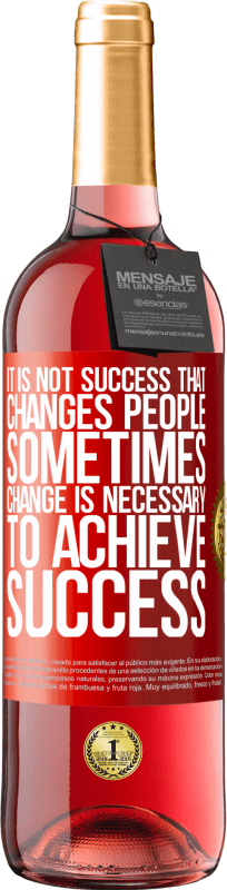 24,95 € Free Shipping   Rosé Wine ROSÉ Edition It is not success that changes people. Sometimes change is necessary to achieve success Red Label. Customizable label Young wine Harvest 2020 Tempranillo