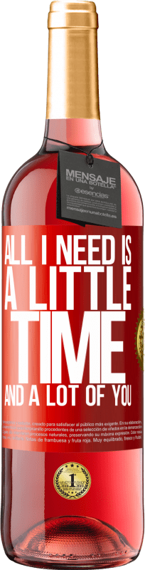 24,95 € Free Shipping | Rosé Wine ROSÉ Edition All I need is a little time and a lot of you Red Label. Customizable label Young wine Harvest 2020 Tempranillo