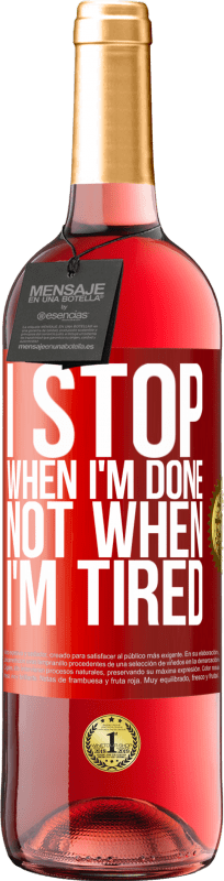 24,95 € Free Shipping   Rosé Wine ROSÉ Edition I stop when I'm done, not when I'm tired Red Label. Customizable label Young wine Harvest 2020 Tempranillo