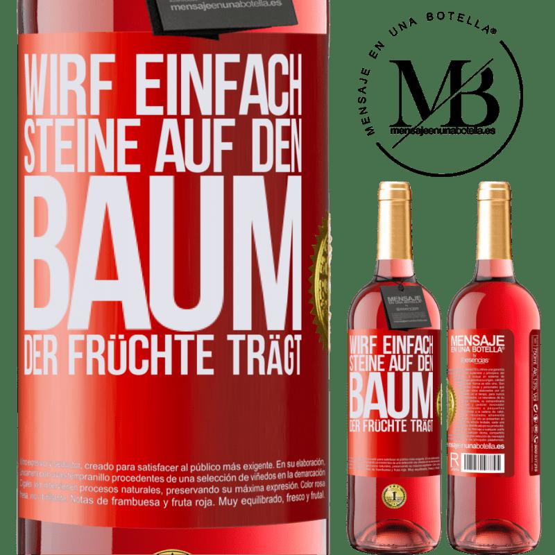 24,95 € Kostenloser Versand | Roséwein ROSÉ Ausgabe Wirf einfach Steine auf den Baum, der Früchte trägt Rote Markierung. Anpassbares Etikett Junger Wein Ernte 2020 Tempranillo