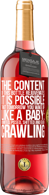 24,95 € Free Shipping | Rosé Wine ROSÉ Edition The content of this bottle rejuvenates. It is possible that tomorrow you wake up like a baby: vomited, pissed, shitted and Red Label. Customizable label Young wine Harvest 2020 Tempranillo