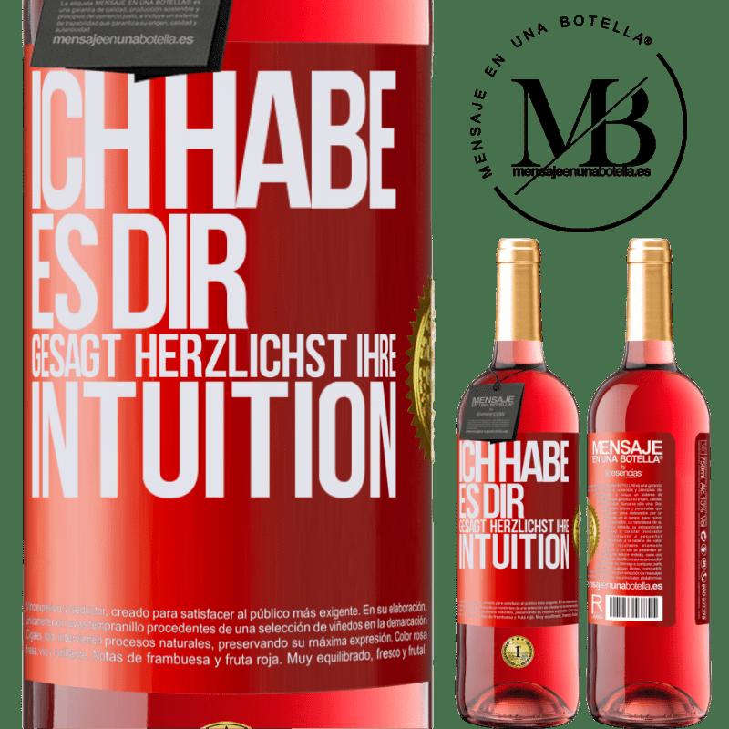 24,95 € Kostenloser Versand | Roséwein ROSÉ Ausgabe Ich habe es dir gesagt Herzlichst Ihre Intuition Rote Markierung. Anpassbares Etikett Junger Wein Ernte 2020 Tempranillo